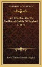 Two Chapters on the Mediaeval Guilds of England (1887) Two Chapters on the Mediaeval Guilds of England (1887)