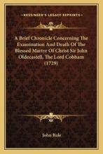 A Brief Chronicle Concerning the Examination and Death of the Blessed Martyr of Christ Sir John Oldecastell, the Lord Cobham (1729)