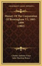 History of the Corporation of Birmingham V3, 1885-1899 (1902history of the Corporation of Birmingham V3, 1885-1899 (1902) )