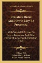 Premature Burial and How It May Be Prevented