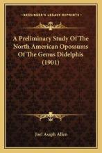 A Preliminary Study of the North American Opossums of the Gea Preliminary Study of the North American Opossums of the Genus Didelphis (1901) Nus Didelphis (1901)