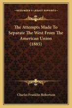 The Attempts Made to Separate the West from the American Union (1885)