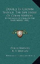 Doubly in Crown Service, the Life Story of Colin Watson