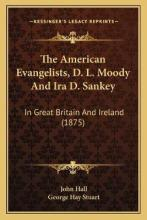 The American Evangelists, D. L. Moody and IRA D. Sankey