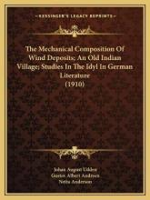 The Mechanical Composition of Wind Deposits; An Old Indian Village; Studies in the Idyl in German Literature (1910)