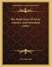 The Musk-Oxen of Arctic America and Greenland (1901)
