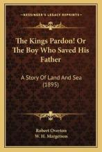 The Kings Pardon! or the Boy Who Saved His Father