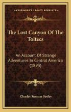 The Lost Canyon of the Toltecs