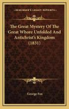 The Great Mystery of the Great Whore Unfolded and Antichrist's Kingdom (1831)