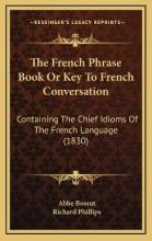 The French Phrase Book or Key to French Conversation