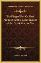 The King of Kor or She's Promise Kept, a Continuation of the Great Story of She
