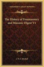The History of Freemasonry and Masonic Digest V1