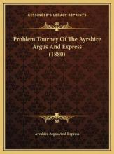 Problem Tourney of the Ayrshire Argus and Express (1880) Problem Tourney of the Ayrshire Argus and Express (1880)