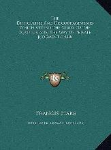The Difficulties and Discouragements Which Attend the Study the Difficulties and Discouragements Which Attend the Study of the Scriptures in the Way of Private Judgment (1840) of the Scriptures in the Way of Private Judgment (1840)