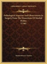 Pathological Inquiries and Observations in Surgery from the Dissections of Morbid Bodies (1766)