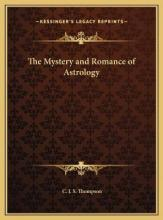 The Mystery and Romance of Astrology the Mystery and Romance of Astrology