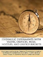 Hydraulic Experiments with Valves, Orifices, Hose, Nozzles, and Orifice Buckets
