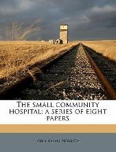 The Small Community Hospital; A Series of Eight Papers