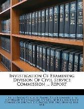 Investigation of Examining Division of Civil Service Commission ... Report