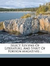 Select Reviews of Literature, and Spirit of Foreign Magazines ..