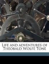 Life and Adventures of Theobald Wolfe Tone