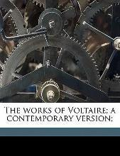 The Works of Voltaire; A Contemporary Version; Volume 17