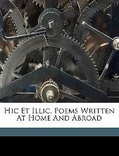 Hic Et ILLIC, Poems Written at Home and Abroad