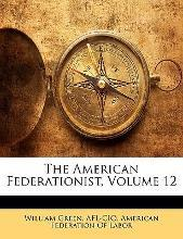 The American Federationist, Volume 12
