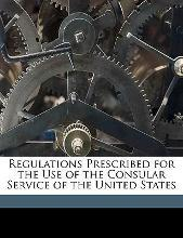 Regulations Prescribed for the Use of the Consular Service of the United States