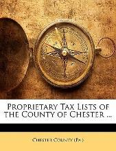 Proprietary Tax Lists of the County of Chester ...