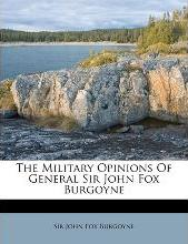 The Military Opinions of General Sir John Fox Burgoyne