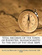 Vital Records of the Town of Brewster, Massachusetts to the End of the Year 1849;
