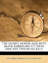 The Sacred Honor and Duty Black Americans Citizens Owe the Ethiopian Race