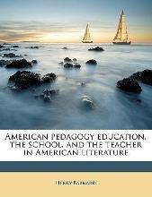 American Pedagogy Education, the School, and the Teacher in American Literature