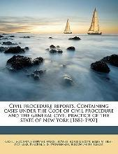 Civil Procedure Reports. Containing Cases Under the Code of Civil Procedure and the General Civil Practice of the State of New York [1881-1907] Volume 13
