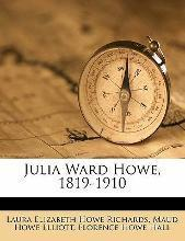Julia Ward Howe, 1819-1910 Volume 2