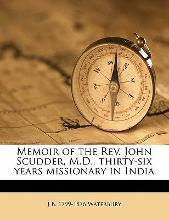 Memoir of the REV. John Scudder, M.D., Thirty-Six Years Missionary in India