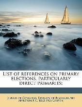List of References on Primary Elections, Particularly Direct Primaries;