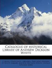 Catalogue of Historical Library of Andrew Dickson White
