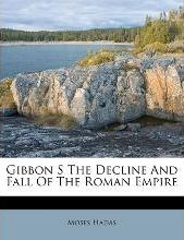 Gibbon S the Decline and Fall of the Roman Empire