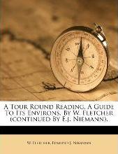 A Tour Round Reading, a Guide to Its Environs, by W. Fletcher (Continued by E.J. Niemann).