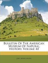 Bulletin of the American Museum of Natural History, Volume 40