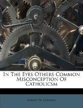 In the Eyes Others Common Misconception of Catholicsm