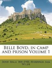 Belle Boyd, in Camp and Prison Volume 1