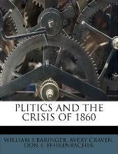 Plitics and the Crisis of 1860