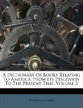 A Dictionary of Books Relating to America, from Its Discovery to the Present Time, Volume 3