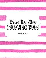 Color the Bible Coloring Book for Children (8x10 Coloring Book / Activity Book)