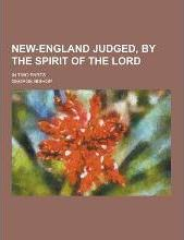 New-England Judged, by the Spirit of the Lord; In Two Parts