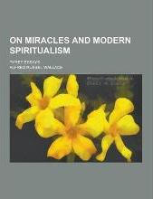 On Miracles and Modern Spiritualism; Three Essays