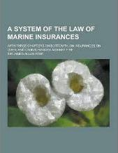 A System of the Law of Marine Insurances; With Three Chapters on Bottomry; On Insurances on Lives; And on Insurances Against Fire